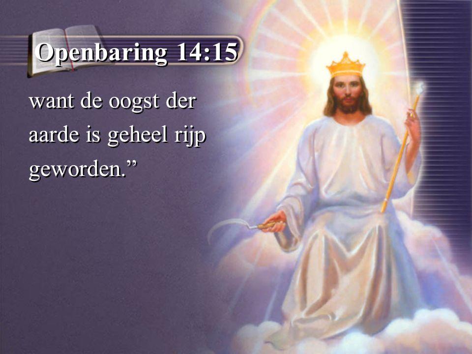 Openbaring 14:15 want de oogst der aarde is geheel rijp geworden. want de oogst der aarde is geheel rijp geworden.