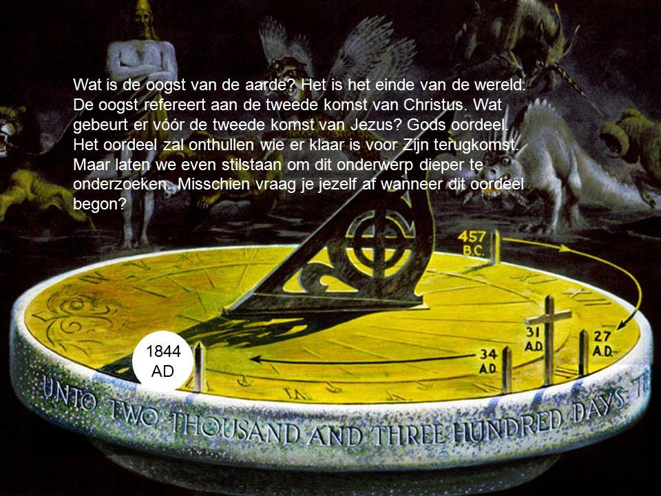 1844 AD Wat is de oogst van de aarde.Het is het einde van de wereld.
