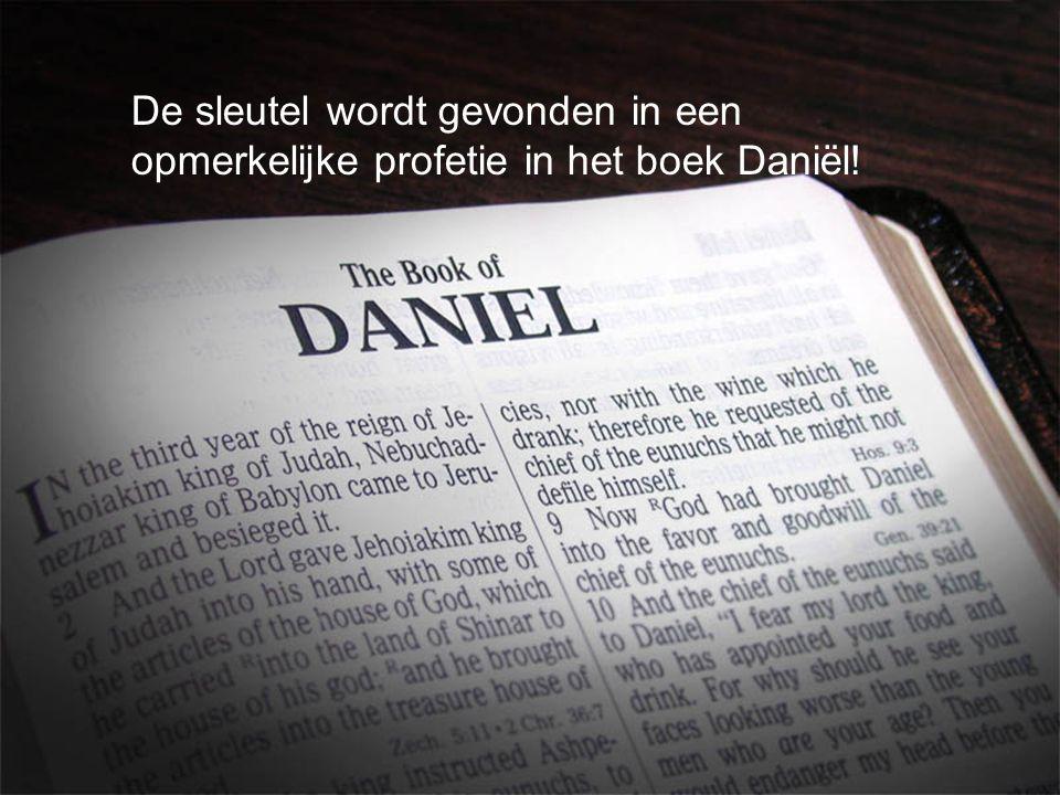 De sleutel wordt gevonden in een opmerkelijke profetie in het boek Daniël!