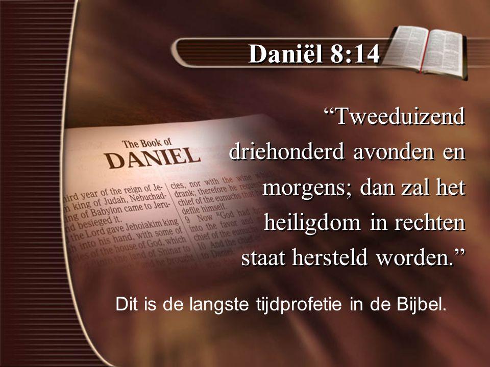 Daniël 8:14 Tweeduizend driehonderd avonden en morgens; dan zal het heiligdom in rechten staat hersteld worden. Tweeduizend driehonderd avonden en morgens; dan zal het heiligdom in rechten staat hersteld worden. Dit is de langste tijdprofetie in de Bijbel.
