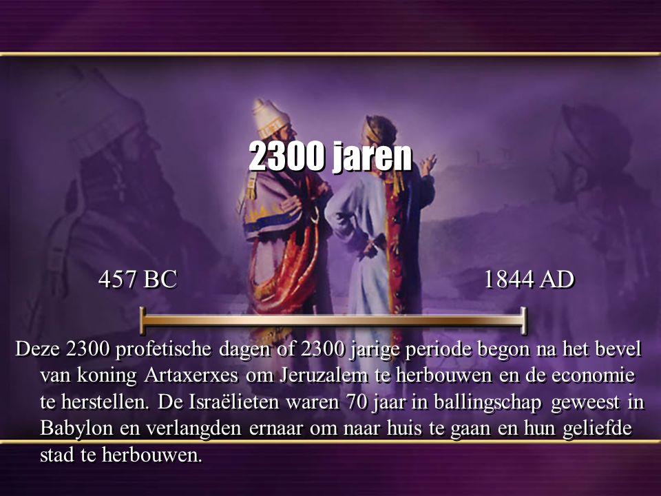 2300 jaren Deze 2300 profetische dagen of 2300 jarige periode begon na het bevel van koning Artaxerxes om Jeruzalem te herbouwen en de economie te herstellen.