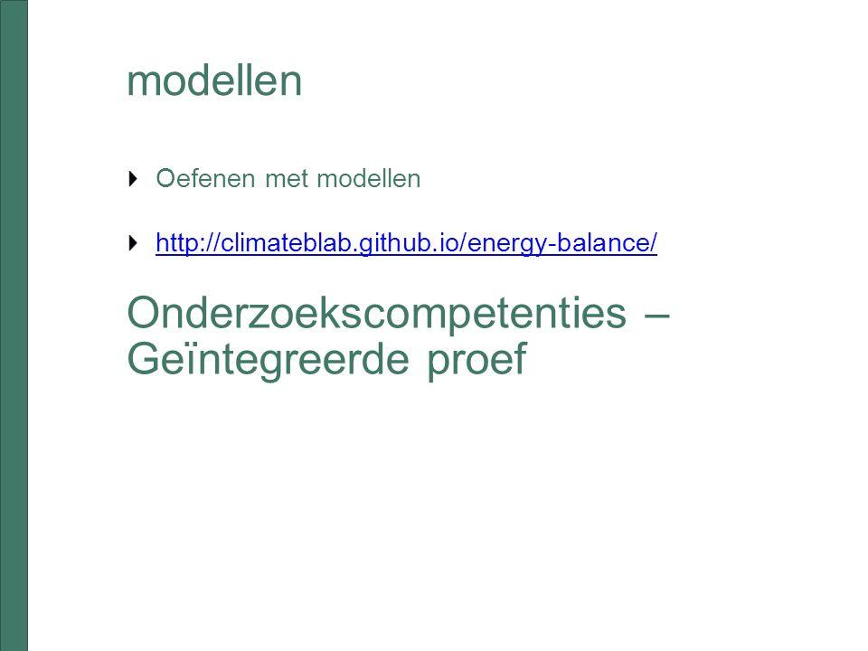 Oefenen met modellen http://climateblab.github.io/energy-balance/ modellen Onderzoekscompetenties – Geïntegreerde proef