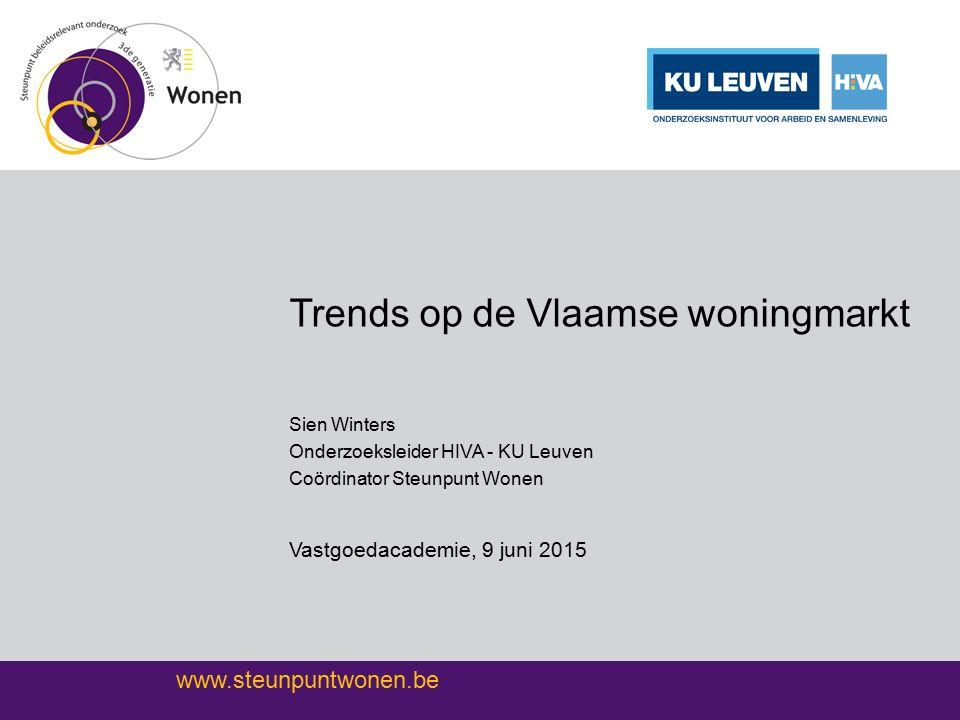 www.steunpuntwonen.be Trends op de Vlaamse woningmarkt Sien Winters Onderzoeksleider HIVA - KU Leuven Coördinator Steunpunt Wonen Vastgoedacademie, 9 juni 2015