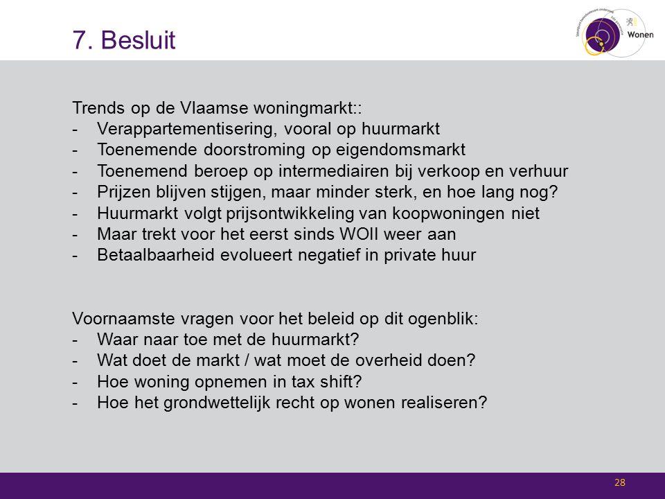 7. Besluit Trends op de Vlaamse woningmarkt:: -Verappartementisering, vooral op huurmarkt -Toenemende doorstroming op eigendomsmarkt -Toenemend beroep