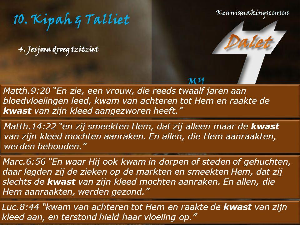 """10. Kipah & Talliet Matth.9:20 """"En zie, een vrouw, die reeds twaalf jaren aan bloedvloeiingen leed, kwam van achteren tot Hem en raakte de kwast van z"""