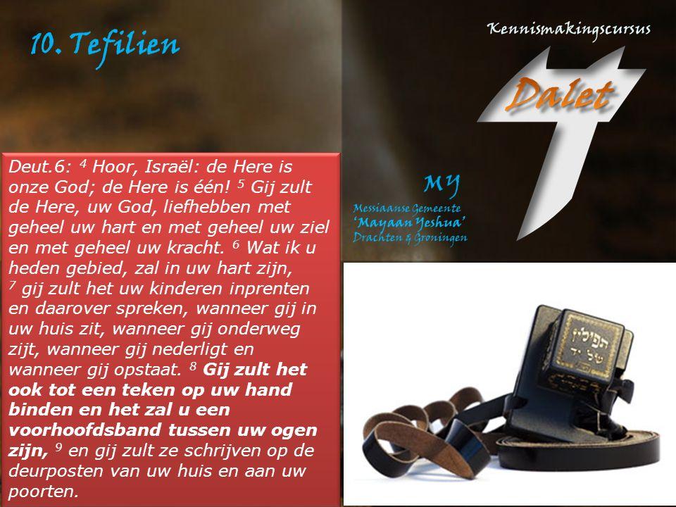 10.Tefilien Deut.6: 4 Hoor, Israël: de Here is onze God; de Here is één.