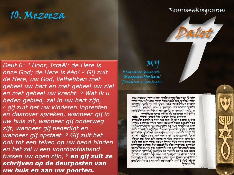 10.Mezoeza Deut.6: 4 Hoor, Israël: de Here is onze God; de Here is één.