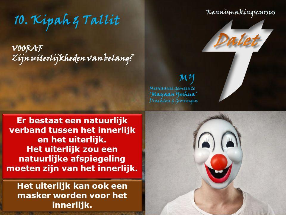 10.Kipah & Tallit Er bestaat een natuurlijk verband tussen het innerlijk en het uiterlijk.