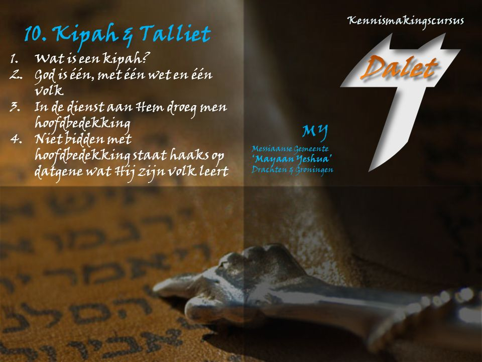 10. Kipah & Talliet 1.Wat is een talliet? Tallit gadol de grote tallit Gebedsmantel