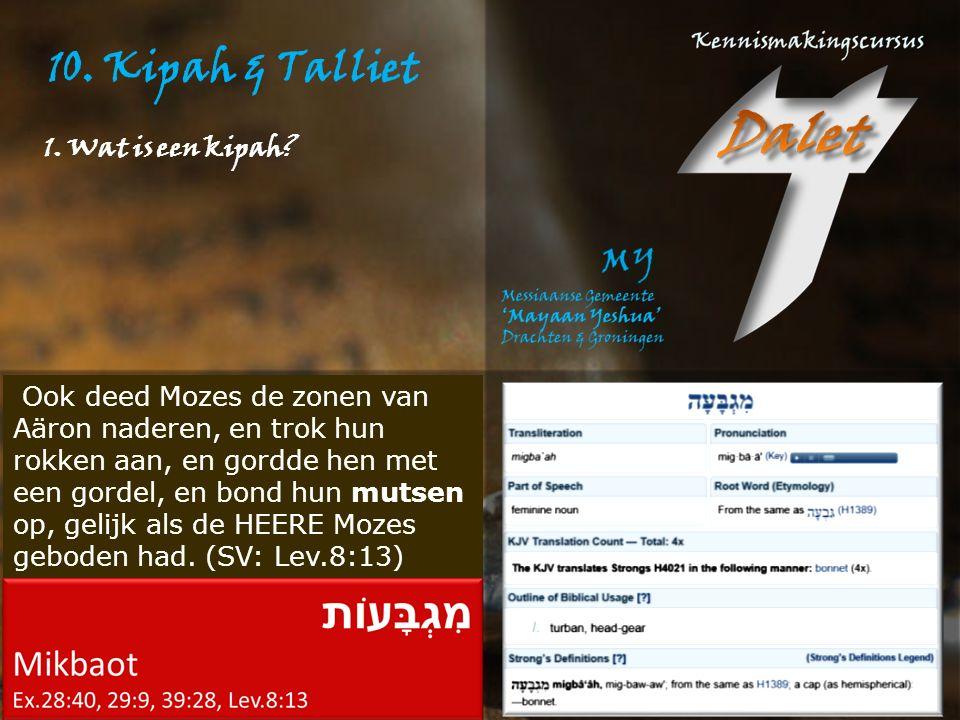 10.Kipah & Talliet Dat zal u dan zijn tot een gedenkkwast ( צִיצִת )- tsitsit Num.15:38 2.