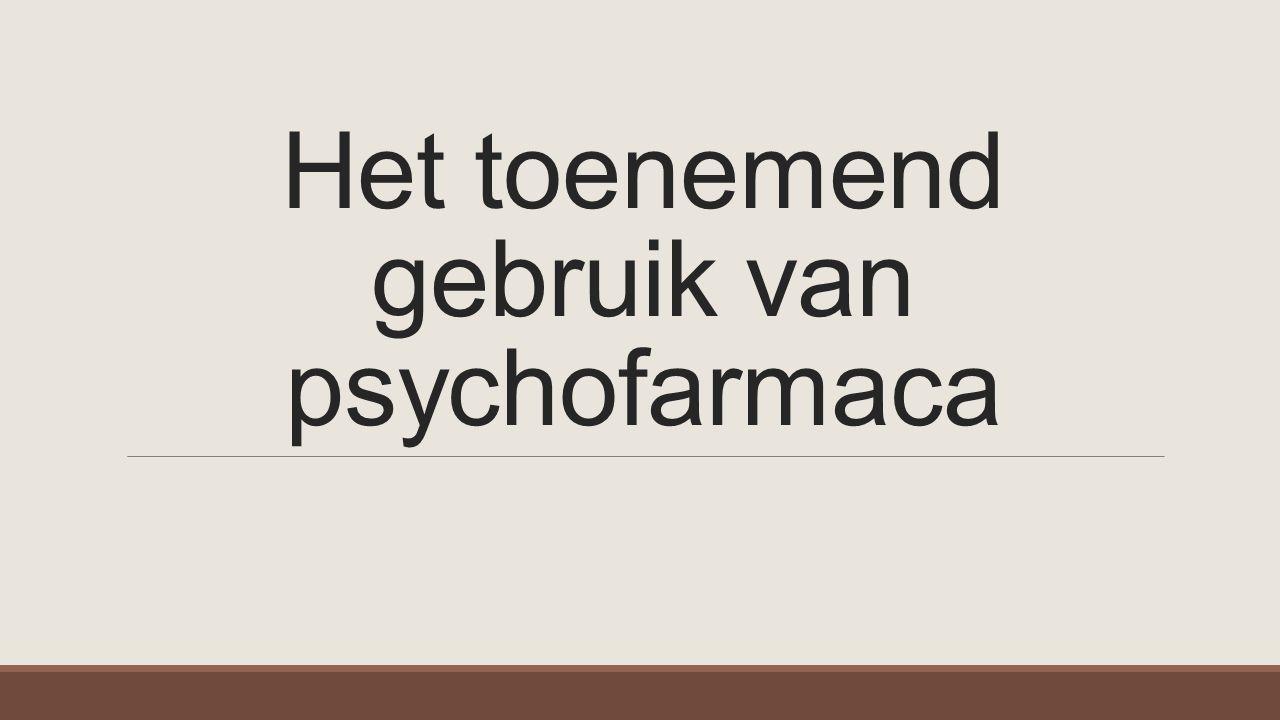 Het toenemend gebruik van psychofarmaca