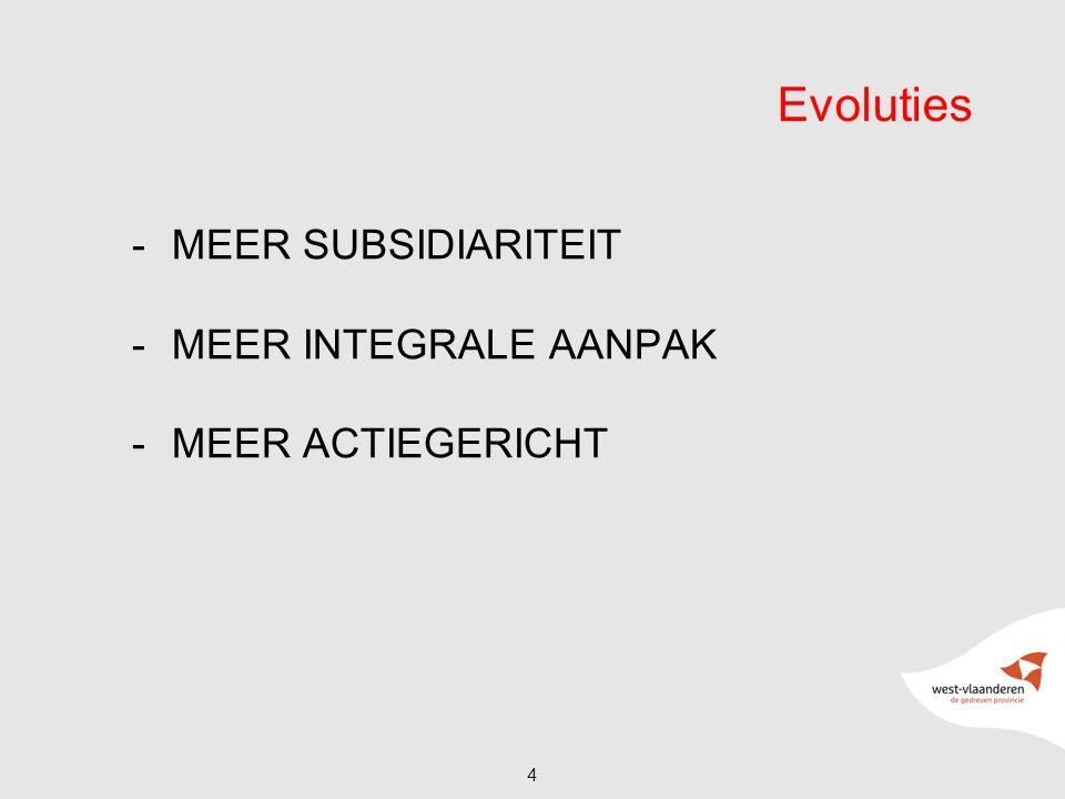 -MEER SUBSIDIARITEIT -MEER INTEGRALE AANPAK -MEER ACTIEGERICHT 4 Evoluties