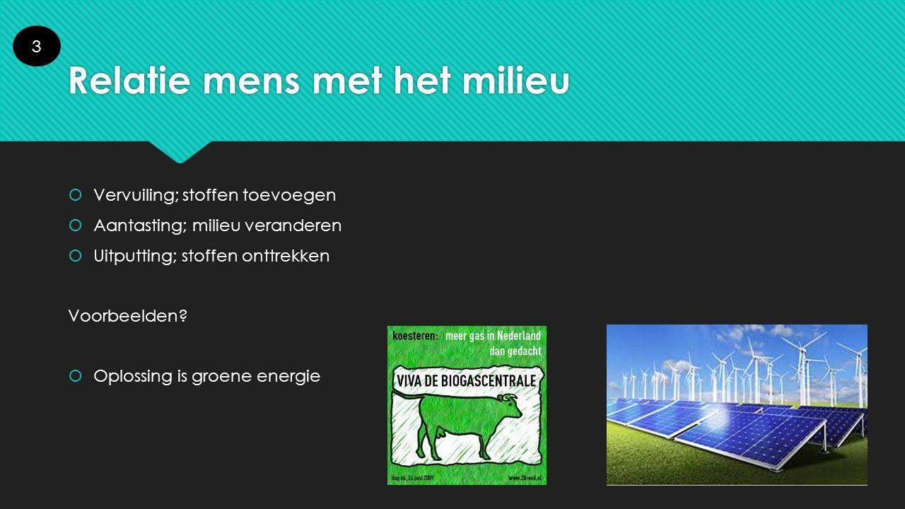 Oorzaken milieuproblemen  Toename bevolking  Meer gebruik maken van ecosysteemdiensten door veranderde levenswijze.