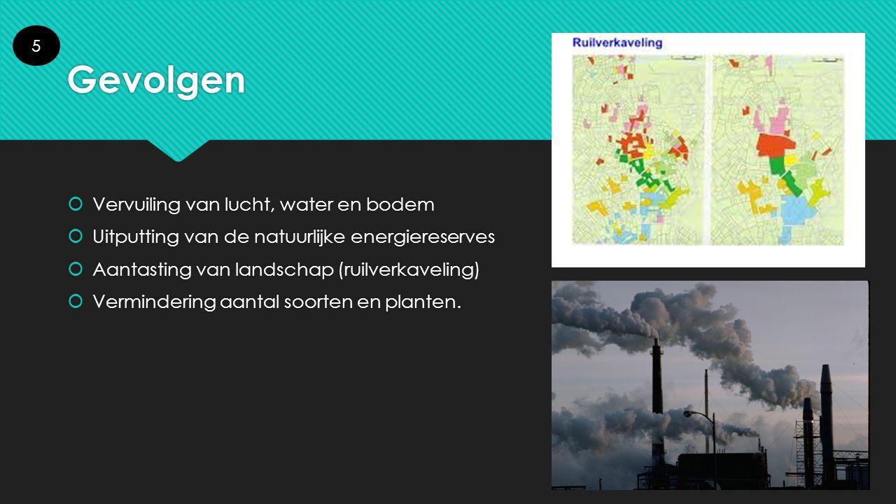 Gevolgen  Vervuiling van lucht, water en bodem  Uitputting van de natuurlijke energiereserves  Aantasting van landschap (ruilverkaveling)  Vermind