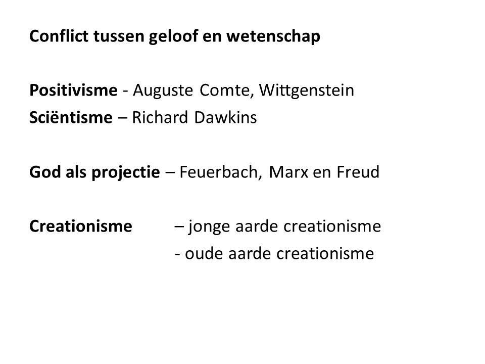 Conflict tussen geloof en wetenschap Positivisme - Auguste Comte, Wittgenstein Sciëntisme – Richard Dawkins God als projectie – Feuerbach, Marx en Fre