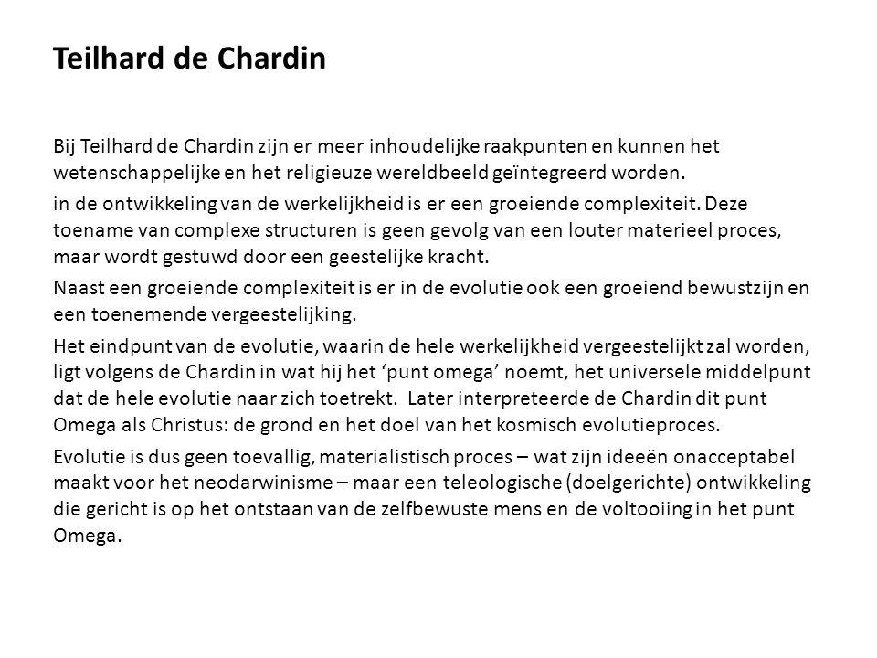 Teilhard de Chardin Bij Teilhard de Chardin zijn er meer inhoudelijke raakpunten en kunnen het wetenschappelijke en het religieuze wereldbeeld geïnteg