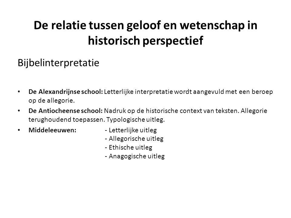 De relatie tussen geloof en wetenschap in historisch perspectief Bijbelinterpretatie De Alexandrijnse school: Letterlijke interpretatie wordt aangevul