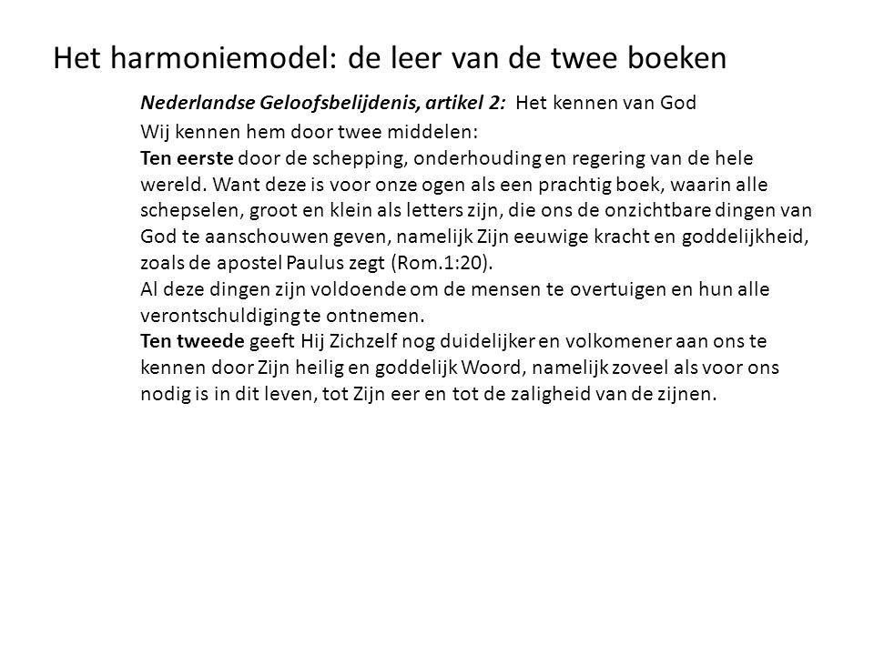 Het harmoniemodel: de leer van de twee boeken Nederlandse Geloofsbelijdenis, artikel 2: Het kennen van God Wij kennen hem door twee middelen: Ten eers