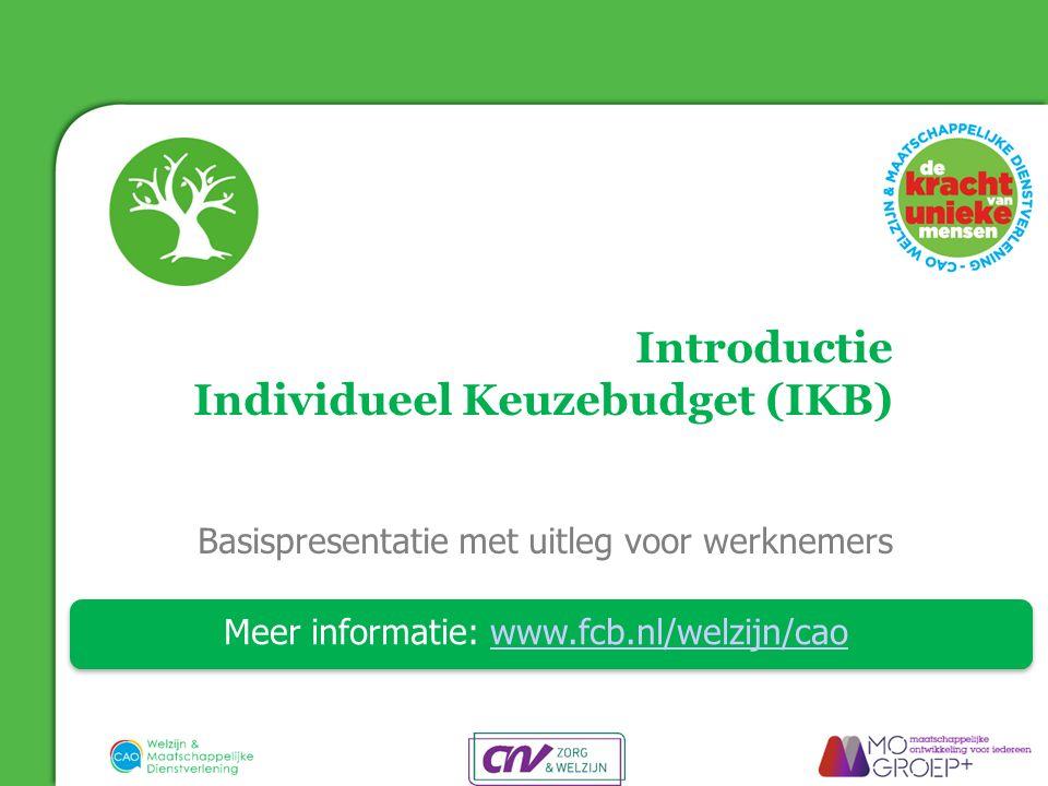 Introductie Individueel Keuzebudget (IKB) Basispresentatie met uitleg voor werknemers Meer informatie: www.fcb.nl/welzijn/caowww.fcb.nl/welzijn/cao