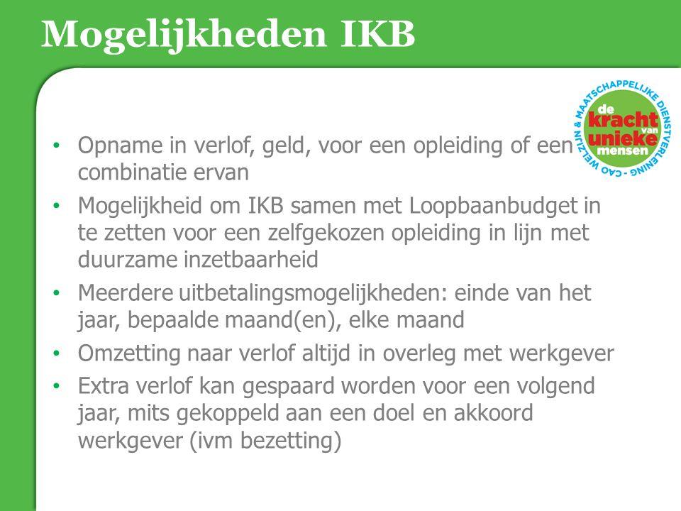 Mogelijkheden IKB Opname in verlof, geld, voor een opleiding of een combinatie ervan Mogelijkheid om IKB samen met Loopbaanbudget in te zetten voor ee