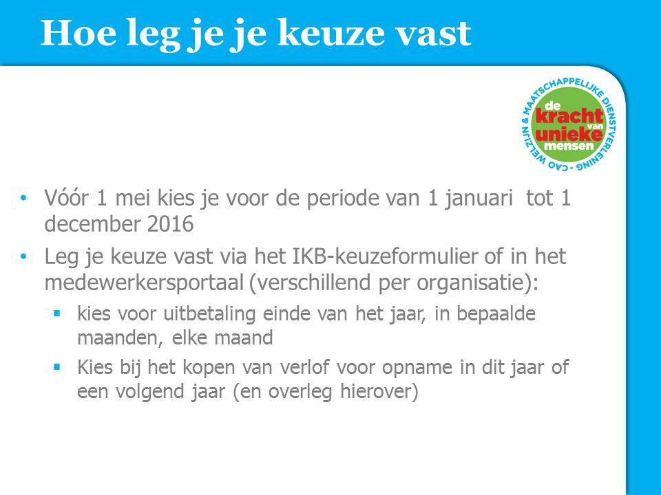 Hoe leg je je keuze vast Vóór 1 mei kies je voor de periode van 1 januari tot 1 december 2016 Leg je keuze vast via het IKB-keuzeformulier of in het m
