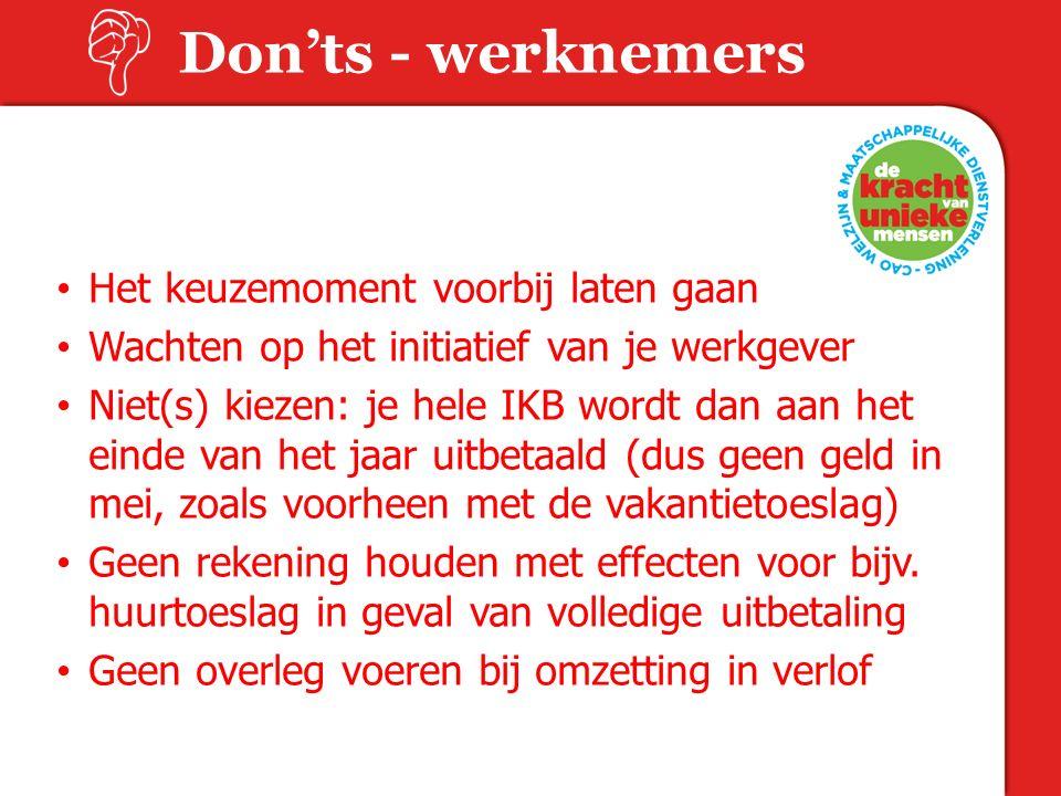 Don'ts - werknemers Het keuzemoment voorbij laten gaan Wachten op het initiatief van je werkgever Niet(s) kiezen: je hele IKB wordt dan aan het einde