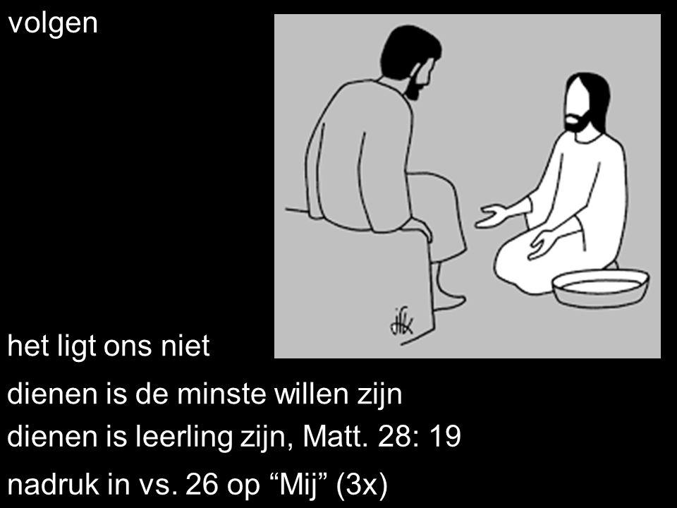 """. volgen dienen is leerling zijn, Matt. 28: 19 het ligt ons niet dienen is de minste willen zijn nadruk in vs. 26 op """"Mij"""" (3x)"""