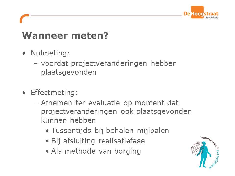 Waar beschrijf je de meting in eigen project Beschrijf nul- en effectmeting als activiteit in je projectplan Plan tijdstip van nul- en effectmeting in projectplan Bereid wijze van dataverzameling voor (bv: vragenlijst, datalijst gegevens te verzamelen uit status; meetinstrument)