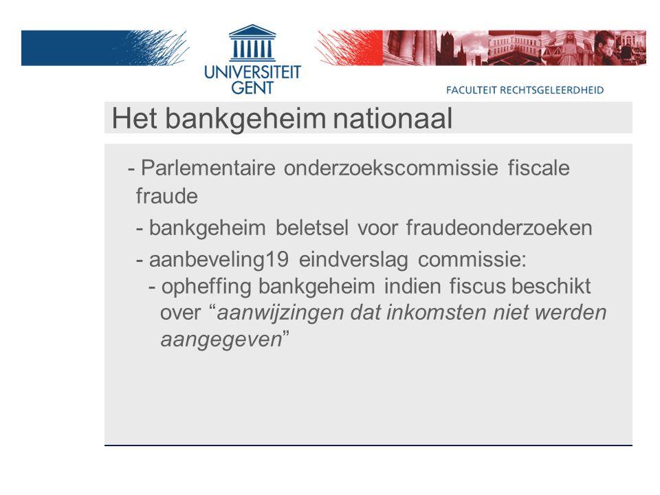 Het bankgeheim nationaal - Parlementaire onderzoekscommissie fiscale fraude - bankgeheim beletsel voor fraudeonderzoeken - aanbeveling19 eindverslag commissie: - opheffing bankgeheim indien fiscus beschikt over aanwijzingen dat inkomsten niet werden aangegeven