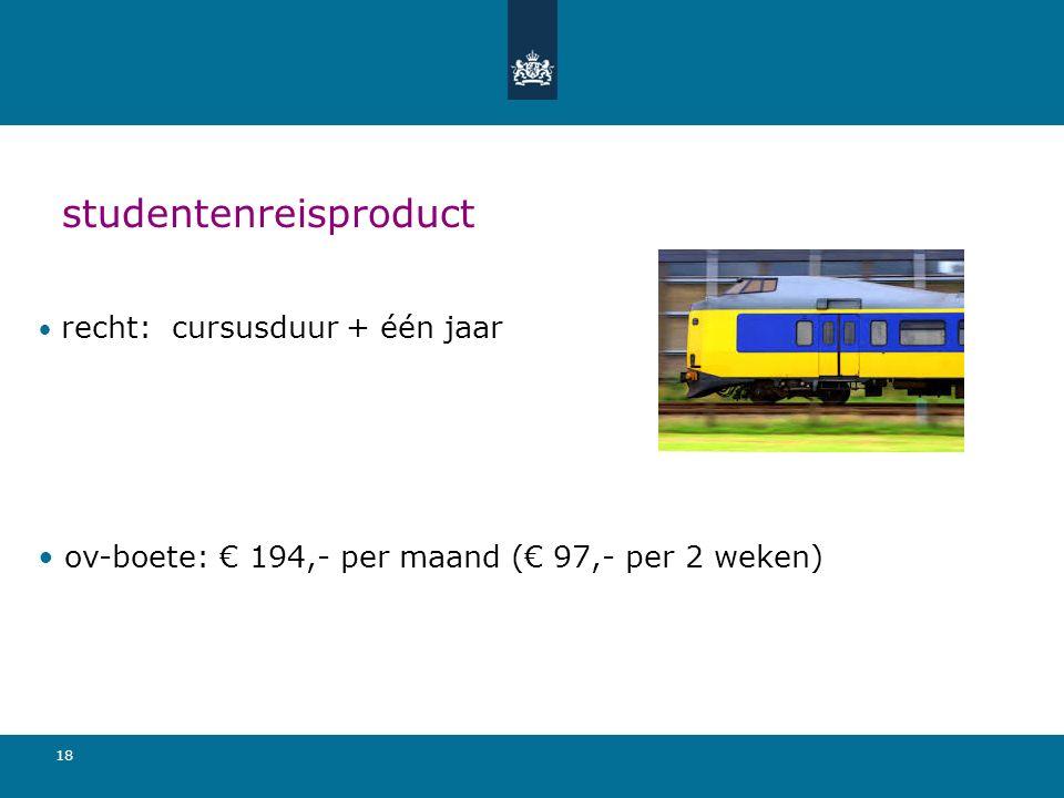 18 studentenreisproduct recht: cursusduur + één jaar ov-boete: € 194,- per maand (€ 97,- per 2 weken)