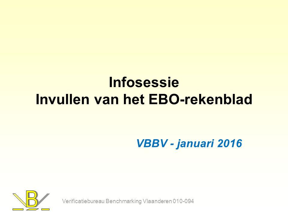 Infosessie Invullen van het EBO-rekenblad VBBV - januari 2016 Verificatiebureau Benchmarking Vlaanderen 010-094