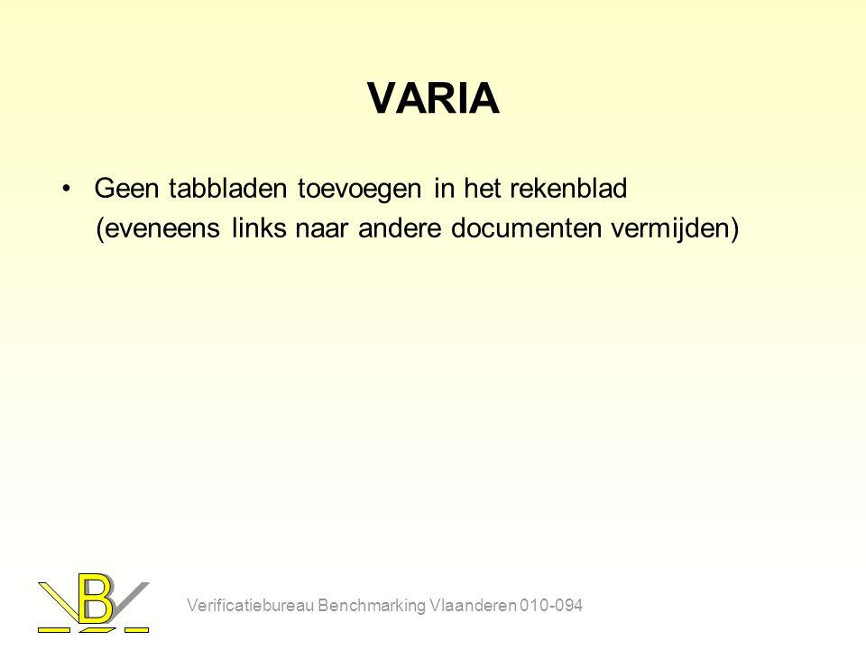 VARIA Geen tabbladen toevoegen in het rekenblad (eveneens links naar andere documenten vermijden) Verificatiebureau Benchmarking Vlaanderen 010-094