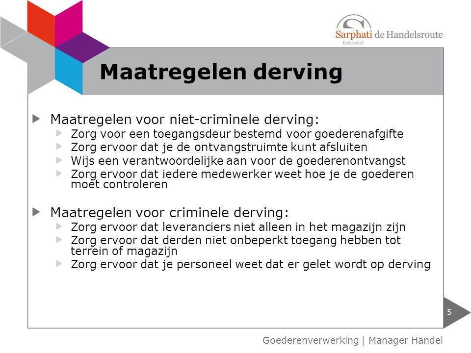 Maatregelen voor niet-criminele derving: Zorg voor een toegangsdeur bestemd voor goederenafgifte Zorg ervoor dat je de ontvangstruimte kunt afsluiten