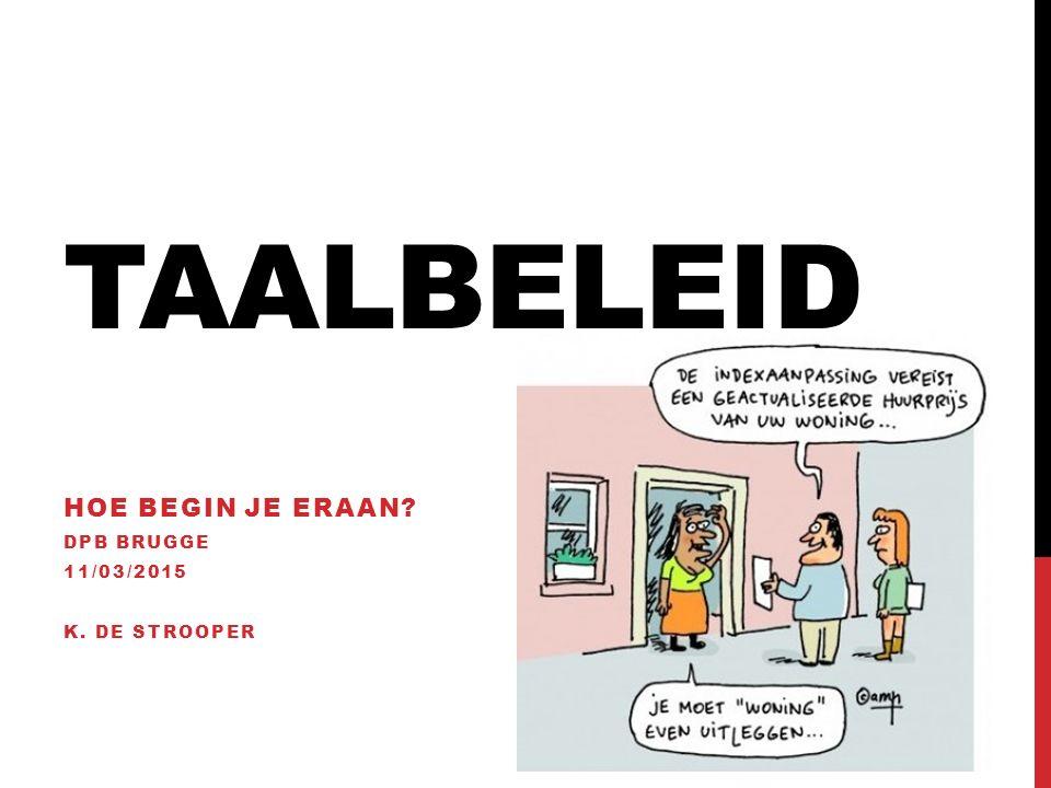 TAALBELEID HOE BEGIN JE ERAAN? DPB BRUGGE 11/03/2015 K. DE STROOPER