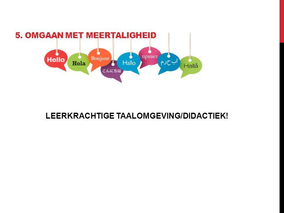 5. OMGAAN MET MEERTALIGHEID LEERKRACHTIGE TAALOMGEVING/DIDACTIEK!