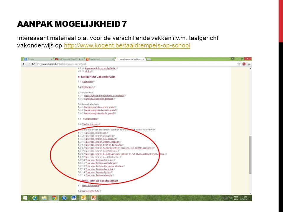 AANPAK MOGELIJKHEID 7 Interessant materiaal o.a. voor de verschillende vakken i.v.m. taalgericht vakonderwijs op http://www.kogent.be/taaldrempels-op-