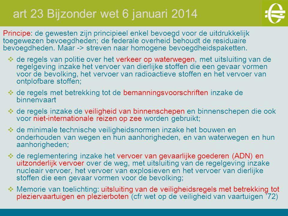 art 23 Bijzonder wet 6 januari 2014 Principe: de gewesten zijn principieel enkel bevoegd voor de uitdrukkelijk toegewezen bevoegdheden; de federale overheid behoudt de residuaire bevoegdheden.