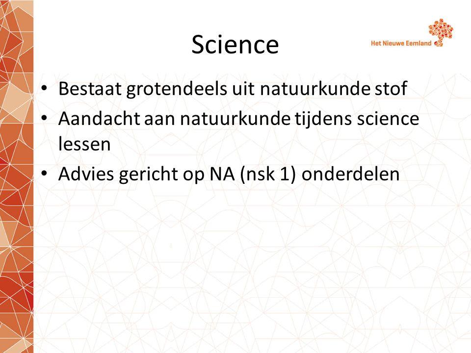 Science Bestaat grotendeels uit natuurkunde stof Aandacht aan natuurkunde tijdens science lessen Advies gericht op NA (nsk 1) onderdelen