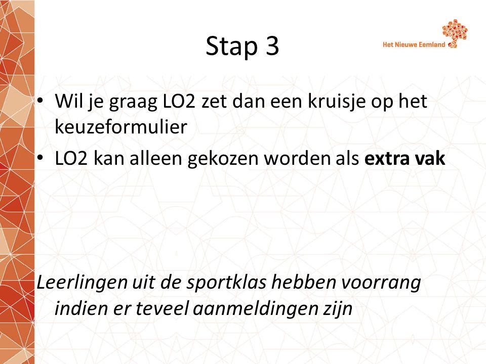 Stap 3 Wil je graag LO2 zet dan een kruisje op het keuzeformulier LO2 kan alleen gekozen worden als extra vak Leerlingen uit de sportklas hebben voorrang indien er teveel aanmeldingen zijn