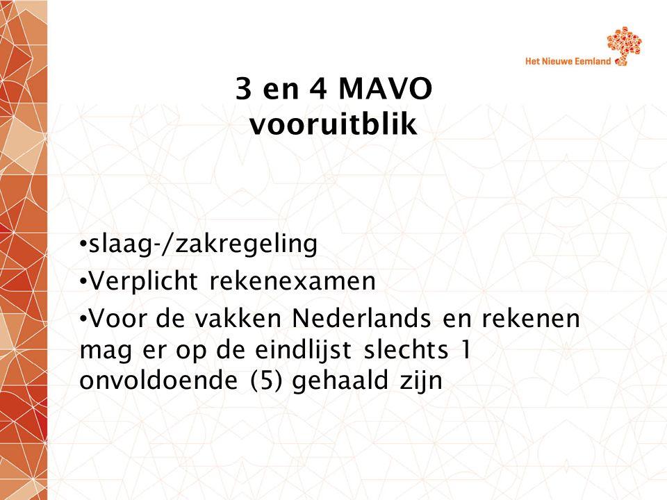 3 en 4 MAVO vooruitblik slaag-/zakregeling Verplicht rekenexamen Voor de vakken Nederlands en rekenen mag er op de eindlijst slechts 1 onvoldoende (5)