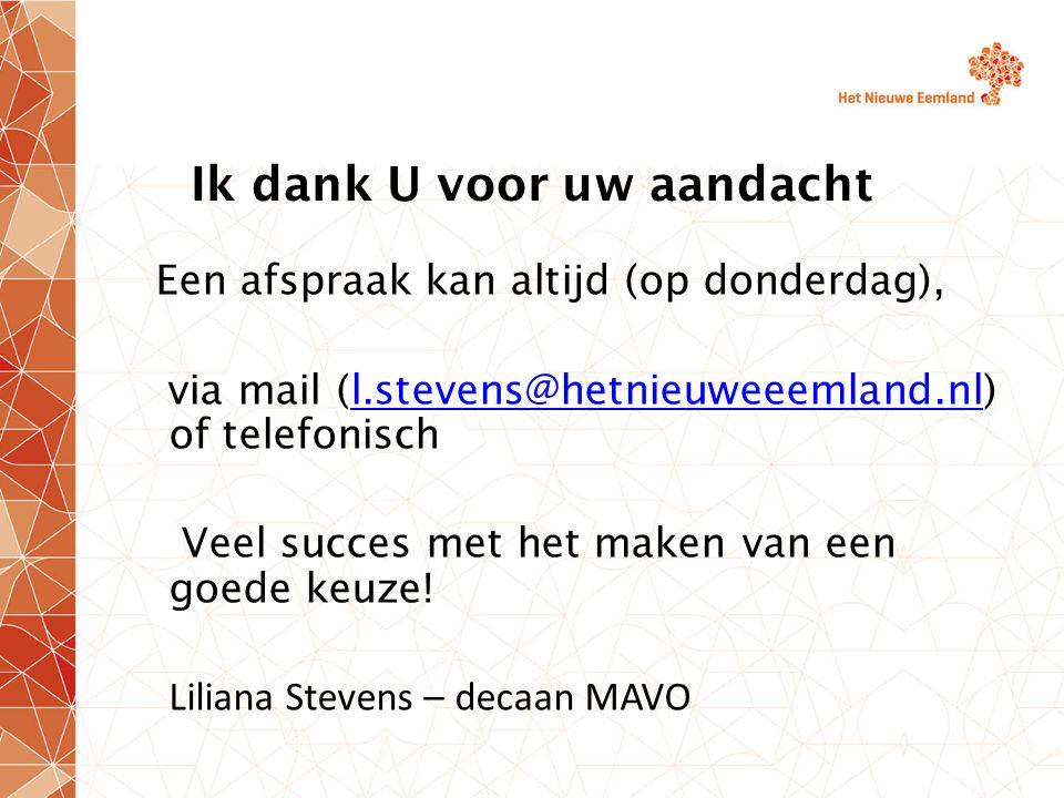 Ik dank U voor uw aandacht Een afspraak kan altijd (op donderdag), via mail (l.stevens@hetnieuweeemland.nl) of telefonischl.stevens@hetnieuweeemland.n