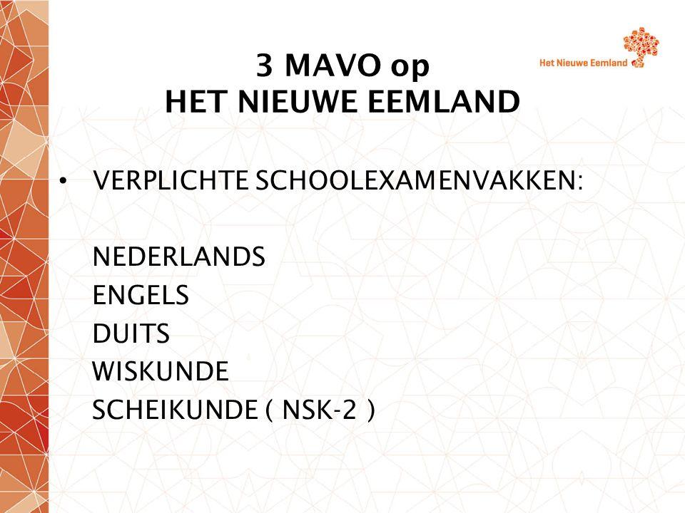 3 MAVO op HET NIEUWE EEMLAND VERPLICHTE SCHOOLEXAMENVAKKEN: NEDERLANDS ENGELS DUITS WISKUNDE SCHEIKUNDE ( NSK-2 )