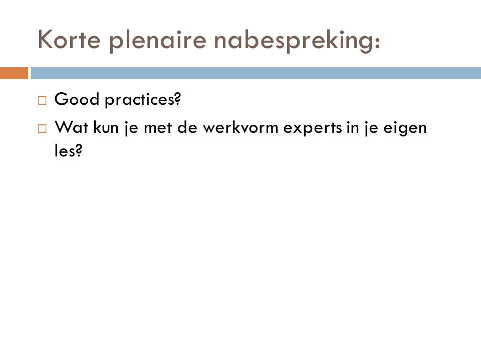 Korte plenaire nabespreking:  Good practices?  Wat kun je met de werkvorm experts in je eigen les?