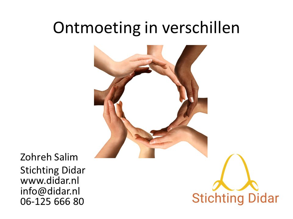 Ontmoeting in verschillen Zohreh Salim Stichting Didar www.didar.nl info@didar.nl 06-125 666 80