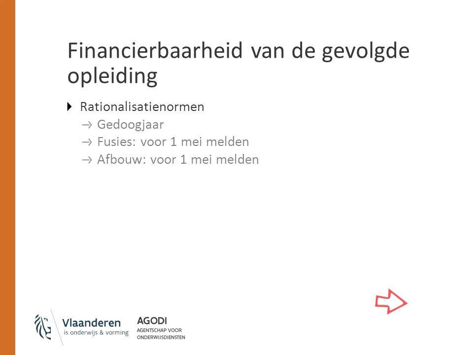 Financierbaarheid van de gevolgde opleiding Rationalisatienormen Gedoogjaar Fusies: voor 1 mei melden Afbouw: voor 1 mei melden