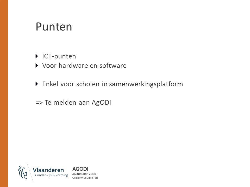 Punten ICT-punten Voor hardware en software Enkel voor scholen in samenwerkingsplatform => Te melden aan AgODi
