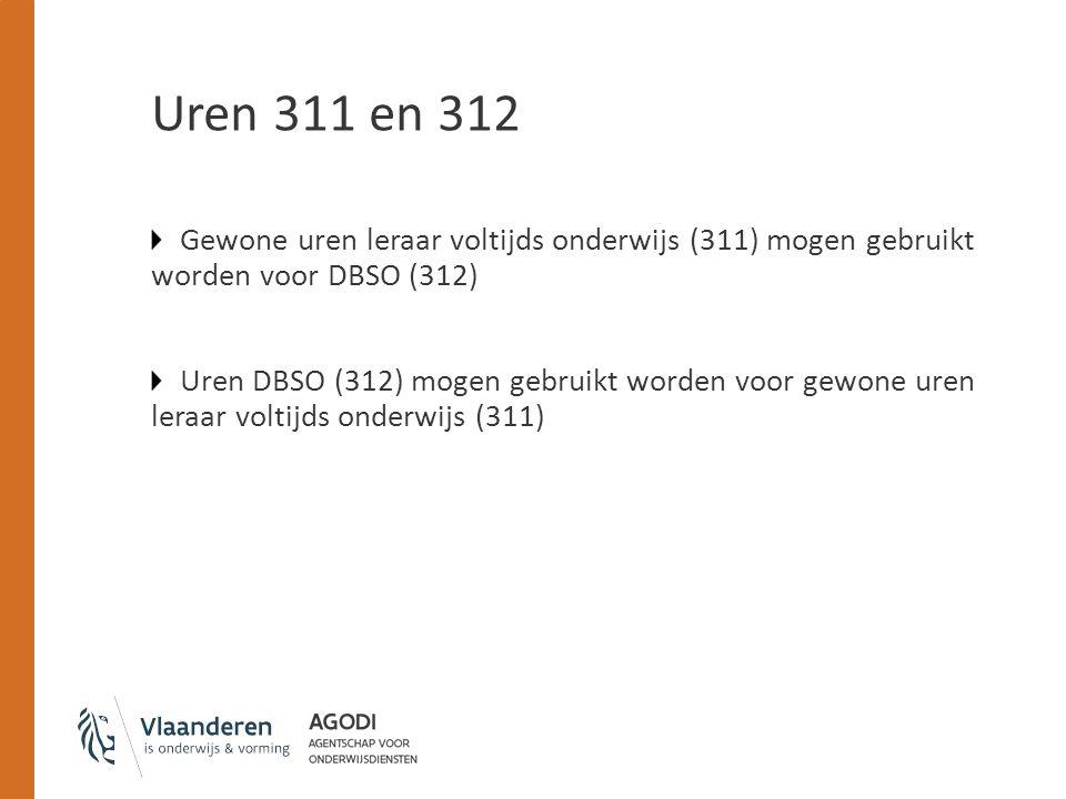 Uren 311 en 312 Gewone uren leraar voltijds onderwijs (311) mogen gebruikt worden voor DBSO (312) Uren DBSO (312) mogen gebruikt worden voor gewone uren leraar voltijds onderwijs (311)