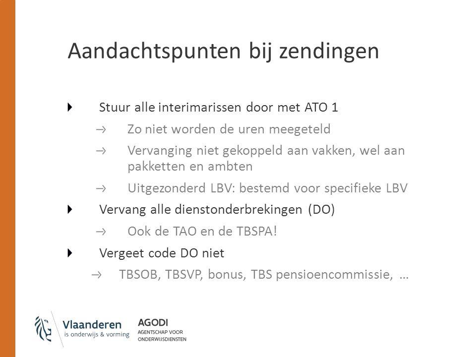 Aandachtspunten bij zendingen Stuur alle interimarissen door met ATO 1 Zo niet worden de uren meegeteld Vervanging niet gekoppeld aan vakken, wel aan pakketten en ambten Uitgezonderd LBV: bestemd voor specifieke LBV Vervang alle dienstonderbrekingen (DO) Ook de TAO en de TBSPA.