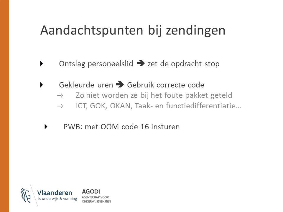 Aandachtspunten bij zendingen Ontslag personeelslid  zet de opdracht stop Gekleurde uren  Gebruik correcte code Zo niet worden ze bij het foute pakket geteld ICT, GOK, OKAN, Taak- en functiedifferentiatie… PWB: met OOM code 16 insturen