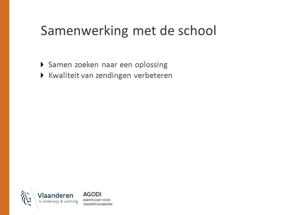 Samenwerking met de school Samen zoeken naar een oplossing Kwaliteit van zendingen verbeteren